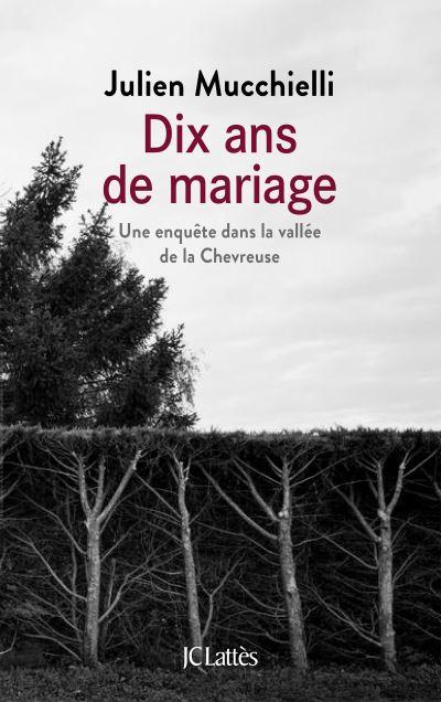 Dix ans de mariage, une chronique judiciaire de Julien Mucchielli, 200 pages.