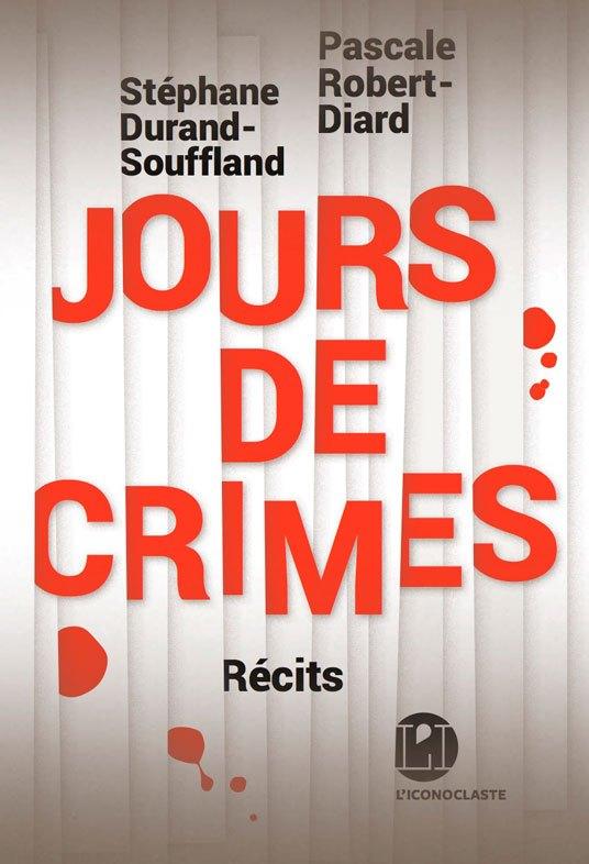 Jours de crimes, par Pascale Robert-Diard et Stéphane Durand-Souffland, aux éditions Iconoclaste, 20 €.