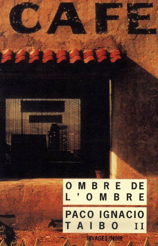 Ombre de l'ombre, un roman de Paco Ignacio Taibo II, traduit par René Solis Mara Hernandéz, Rivages/Noir, 9 €.