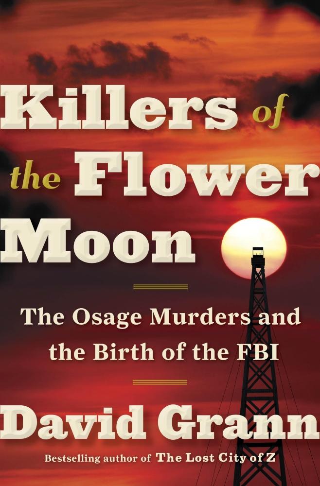 Killers of the Flower Moon, un livre (en anglais) de David Grann édité par Doubleday en 2017, 12 €. À noter qu'une traduction française, par Cyril Gay, sort en mars aux éditions Globe sous le titre La Note américaine.